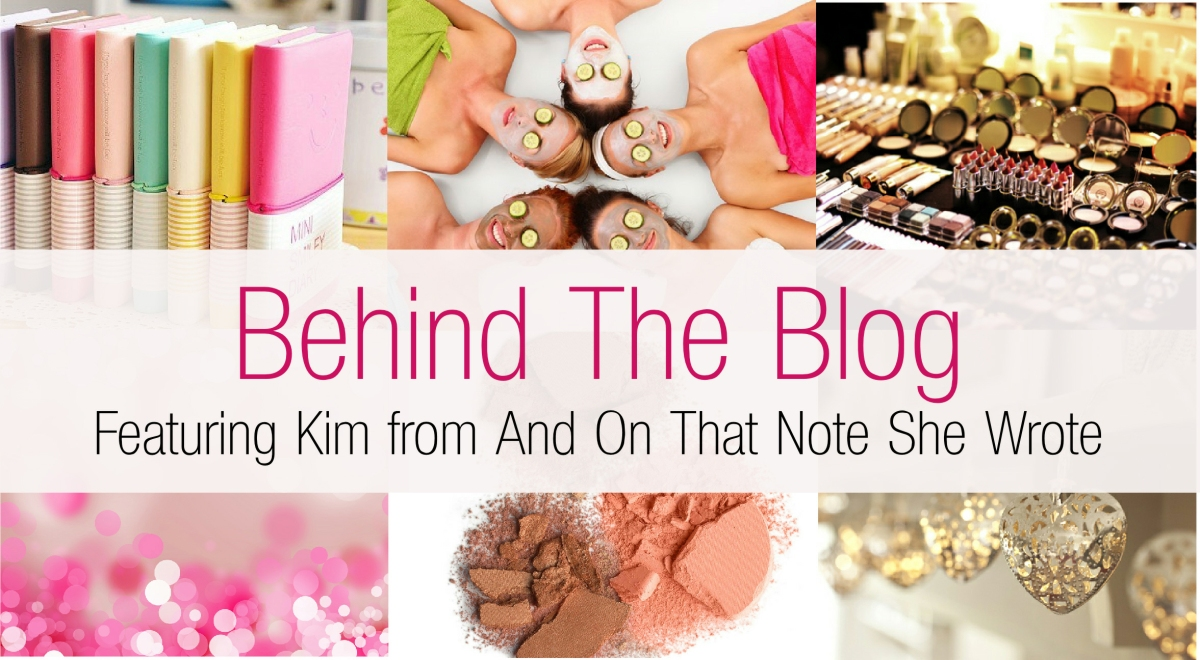 Behind The Blog... featuring Kim from And On That Note She Wrote